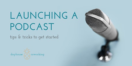 Launching A Podcast: Tips & Tricks to Get Started biljetter