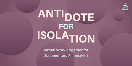 Antidote for Isolation: Virtual Work-Together for Documentary Filmmakers tickets