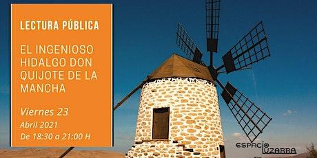 """Lectura pública """"El ingenioso hidalgo Don Quijote de la Mancha"""". Presencial entradas"""