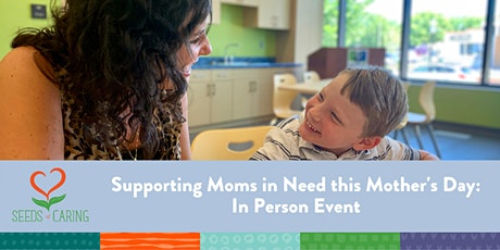 In Person: Supporting Moms in Need this Mother's Day 5/1/21 @1pm tickets