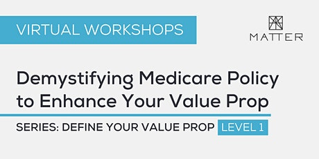 MATTER Workshop: Demystifying Medicare Policy to Enhance Your Value Prop tickets