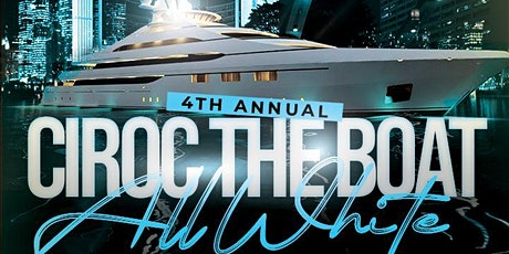 CIROC THE BOAT 2021 (4th Annual All-White Yacht Party) tickets