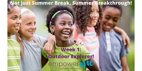 EmpowerME Summer Break Camps for School-Aged Kids- Week 1:Outdoor Explorers tickets