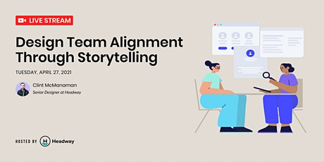 Design Team Alignment Through Storytelling tickets