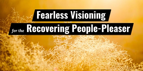 Fearless Visioning for the Recovering People-Pleaser tickets