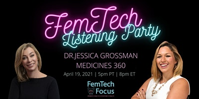 April 19th  -FemTech Listening Party(Dr. Jessica Grossman, Medicines360)