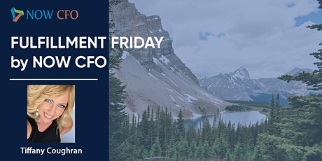 Fulfillment Friday by NowCFO featuring Tiffany Coughran tickets