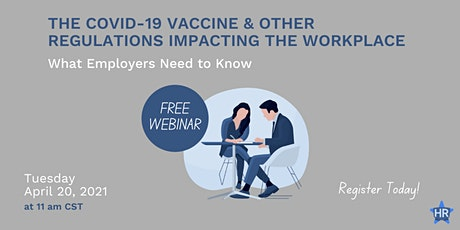 Webinar: The COVID-19 Vaccine and Other Regulations Impacting the Workplace tickets