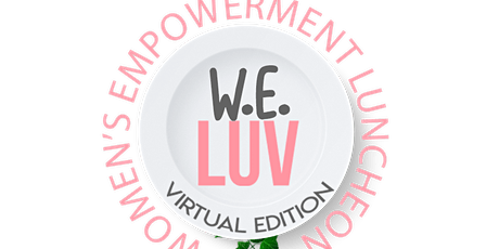 WE LUV - Women's Empowerment Luncheon Virtually - 2021 Tickets