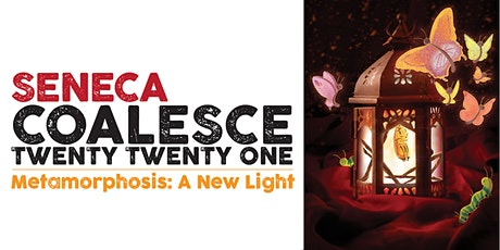 Seneca Coalesce 2021 | Metamorphosis: A New Light tickets