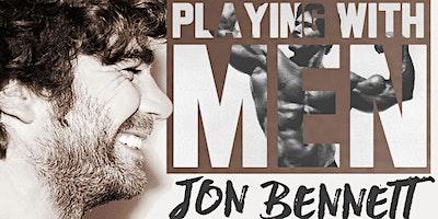 Jon Bennett: Playing with Men