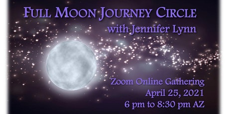 Full Moon Shamanic Journey Circle, April 25, 2021, with Jennifer Lynn tickets