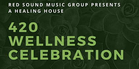 The Healing House : 420 Wellness Celebration by Red Sound Music Group tickets