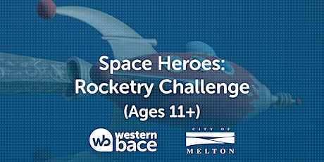 SPACE HEROES: Rocketry  Space Challenge (Ages 11+) tickets