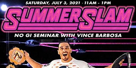 Modesto SUMMER SLAM NOGI JiuJitsu Seminar with Vince Barbosa tickets
