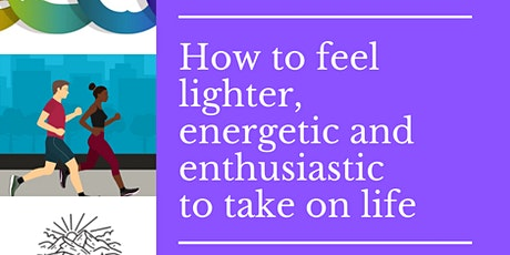 How to  feel lighter, energetic and enthusiastic to take on life tickets