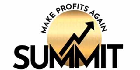 MAKE PROFITS AGAIN SUMMIT: AN AMAZING FREE 3 DAY EVENT tickets