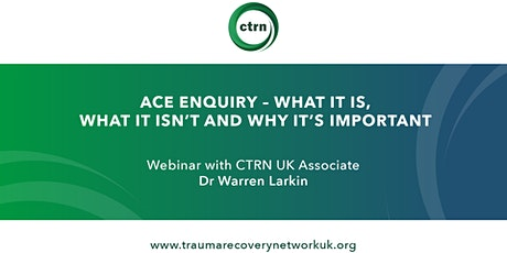 ACE enquiry – What it is, what it isn't and why it's important. CTRN UK. tickets