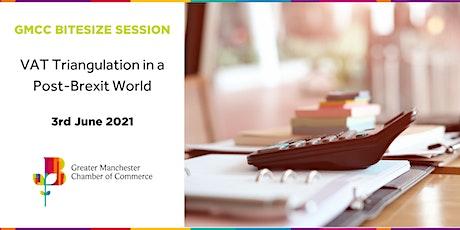 GMCC Bitesize Session - VAT Triangulation in a post-Brexit World tickets