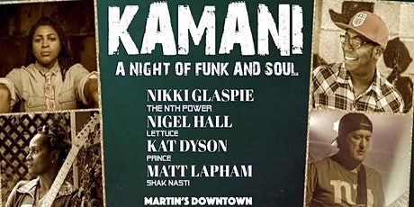 "KAMANI  ""members of Lettuce, The Nth Power and Prince"" at Martin's Downtown tickets"