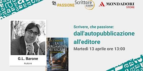 Scrivere, che passione: dall'autopubblicazione all'editore  con G.L. Barone biglietti