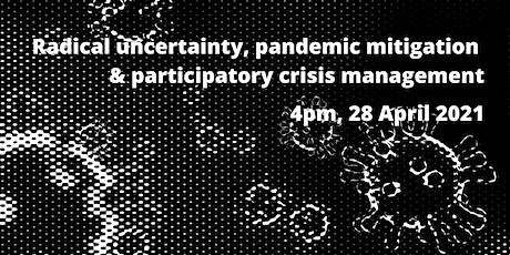 Radical uncertainty, pandemic mitigation & participatory crisis management tickets