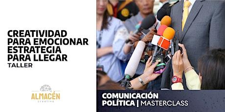 COMUNICACIÓN POLÍTICA, CREATIVIDAD PARA EMOCIONAR, ESTRATEGIA PARA LLEGAR. boletos