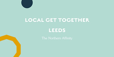 The Northern Affinity Local Get Together - Leeds tickets