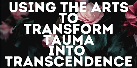 Transforming Trauma into Transcendence through the Arts tickets