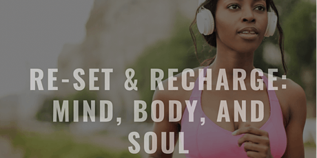 Reset and Recharge: Mind, Body and Soul tickets