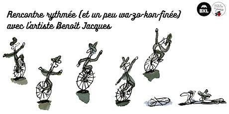 Rencontre rythmée (et un peu wa-zo-kon-finée) avec l'artiste Benoît Jacques billets