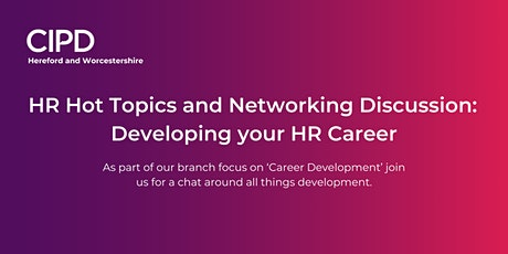 HR Hot Topics and Networking Discussion:  Developing your HR Career tickets