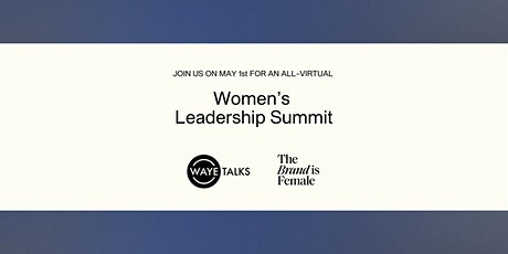 WAYE and The Brand is Female present: The Women's Leadership Summit tickets