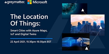 The Location of Things: Smart Cities with Azure Maps, IoT and Digital Twins Tickets