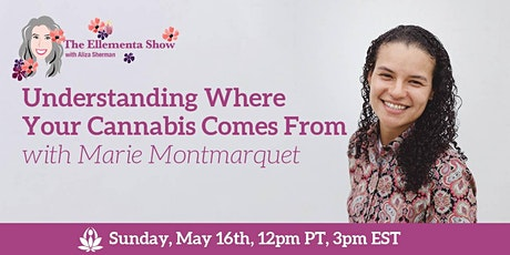 Understanding Where Your Cannabis Comes From, with Marie Montmarquet tickets