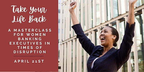 Take Your Life Back: A Masterclass for Women Banking Executives tickets