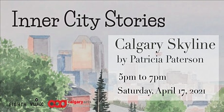 Inner City Stories - 'Calgary Skyline' by Patricia Paterson tickets