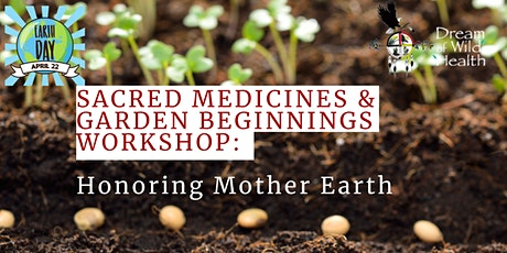 Sacred Medicines and Garden Beginnings Workshop: Honoring Mother Earth tickets