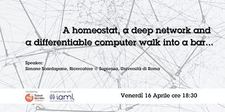 A homeostat, a deep network and a differentiable computer walk into a bar.. tickets