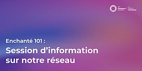 Enchanté 101: Session d'information sur notre réseau billets