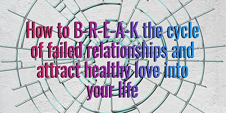 How To B-R-E-A-K The Cycle of Failed Relationships and Attract Healthy Love Tickets