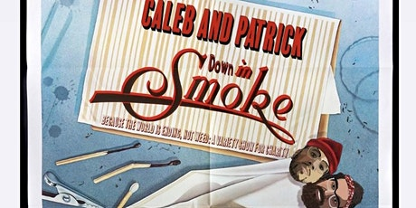 Caleb and Patrick Down In Smoke! A Variety Show For Charity Tickets
