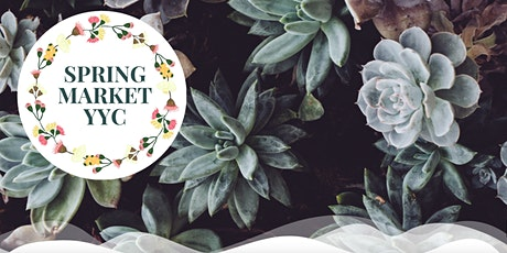 Spring Market YYC: Bring the Outdoors In (Saturday) tickets