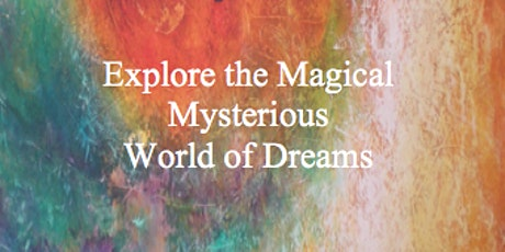 EXPLORE THE MAGICAL, MYSTERIOUS WORLD OF DREAMS tickets