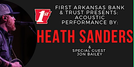 First Arkansas Bank & Trust presents: HEATH SANDERS and guest Jon Bailey tickets