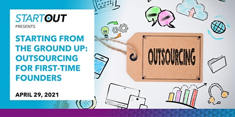 Starting from the Ground Up: Outsourcing for First-Time Founders tickets