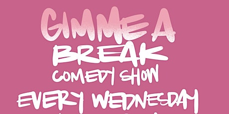 Gimme A Break Comedy Show (7PM SHOW) tickets