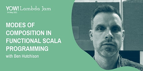 YOW! Lambda Jam 2021 - Modes of Composition in Functional Scala Programming tickets