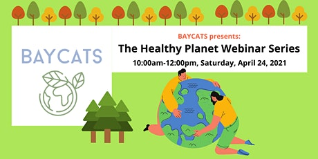 Earth Day: BAYCATS Healthy Planet Webinar Series tickets