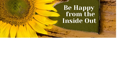 7 STEPS TO BEING HAPPY FROM THE INSIDE OUT tickets